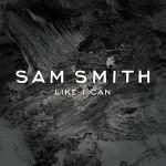 Sam Smith – Like I Can 歌詞 和訳