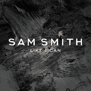 Sam Smith – Like I Can 歌詞 和訳