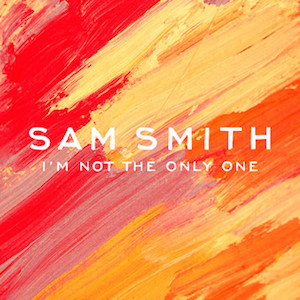 Sam Smith – I'm Not The Only One 歌詞 和訳