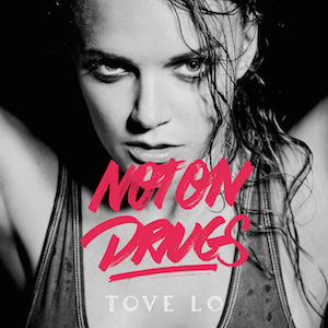 Tove Lo – Not On Drugs 歌詞 和訳