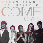 Clean Bandit – Come Over ft. Stylo G 歌詞 和訳