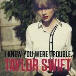 Taylor Swift – I Knew You Were Trouble 歌詞 和訳