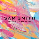 Sam Smith – Money On My Mind 歌詞 和訳