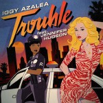 Iggy Azalea – Trouble ft. Jennifer Hudson 歌詞 和訳