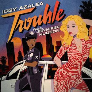 Iggy Azalea – Trouble ft. Jennifer Hudson 歌詞 和訳