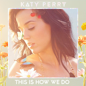 Katy Perry – This Is How We Do 歌詞 和訳