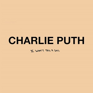 Charlie Puth – I Won't Tell A Soul 歌詞を和訳してみた