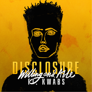 Disclosure – Willing & Able ft. Kwabs 歌詞を和訳してみた