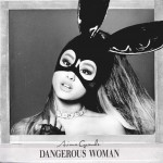 Ariana Grande – Dangerous Woman 歌詞を和訳してみた