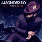 Jason Derulo – If It Ain't Love 歌詞を和訳してみた