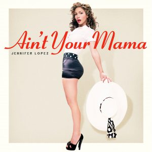 jennifer-lopez-aint-your-mama