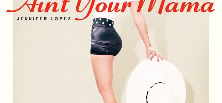 Jennifer Lopez – Ain't Your Mama 歌詞を和訳してみた