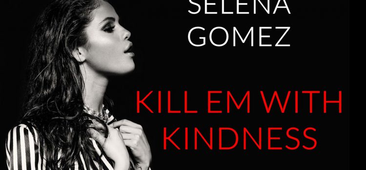Selena Gomez – Kill Em With Kindness 歌詞を和訳してみた