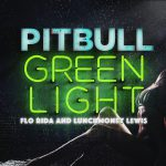 Pitbull – Greenlight ft. Flo Rida 歌詞を和訳してみた