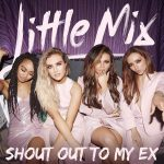 Little Mix – Shout Out to My Ex 歌詞を和訳してみた