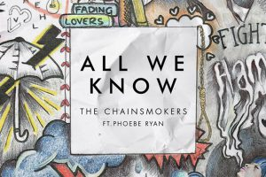the-chainsmokers-all-we-know-ft-phoebe-ryan