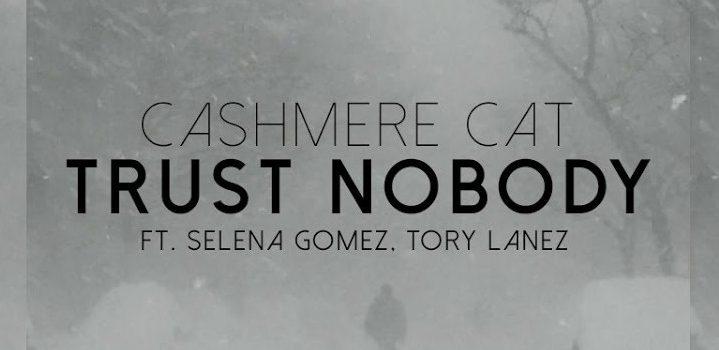 歌詞和訳! Cashmere Cat – Trust Nobody ft Selena Gomez