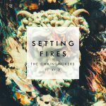 The Chainsmokers – Setting Fires 歌詞を和訳してみた