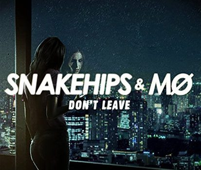 Snakehips, MØ – Don't Leave 歌詞を和訳してみた