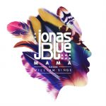 Jonas Blue – Mama ft. William Singe 歌詞を和訳してみた