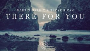 martin-garrix-troye-sivan-there-for-you
